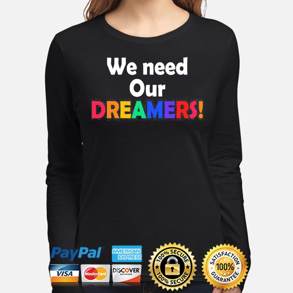 We need our dreamers s long-sleeve