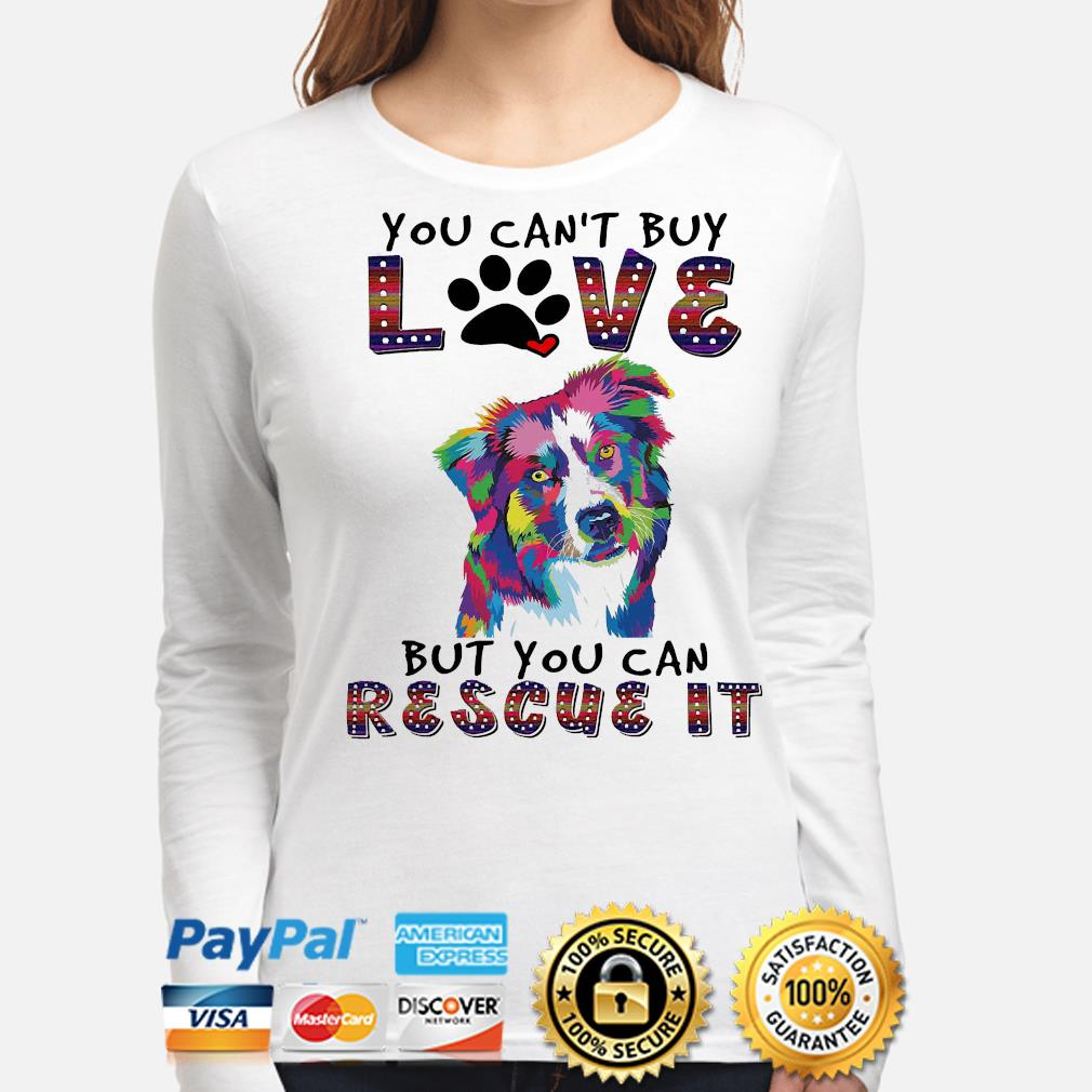 You can't buy love but you can rescue it s long-sleeve