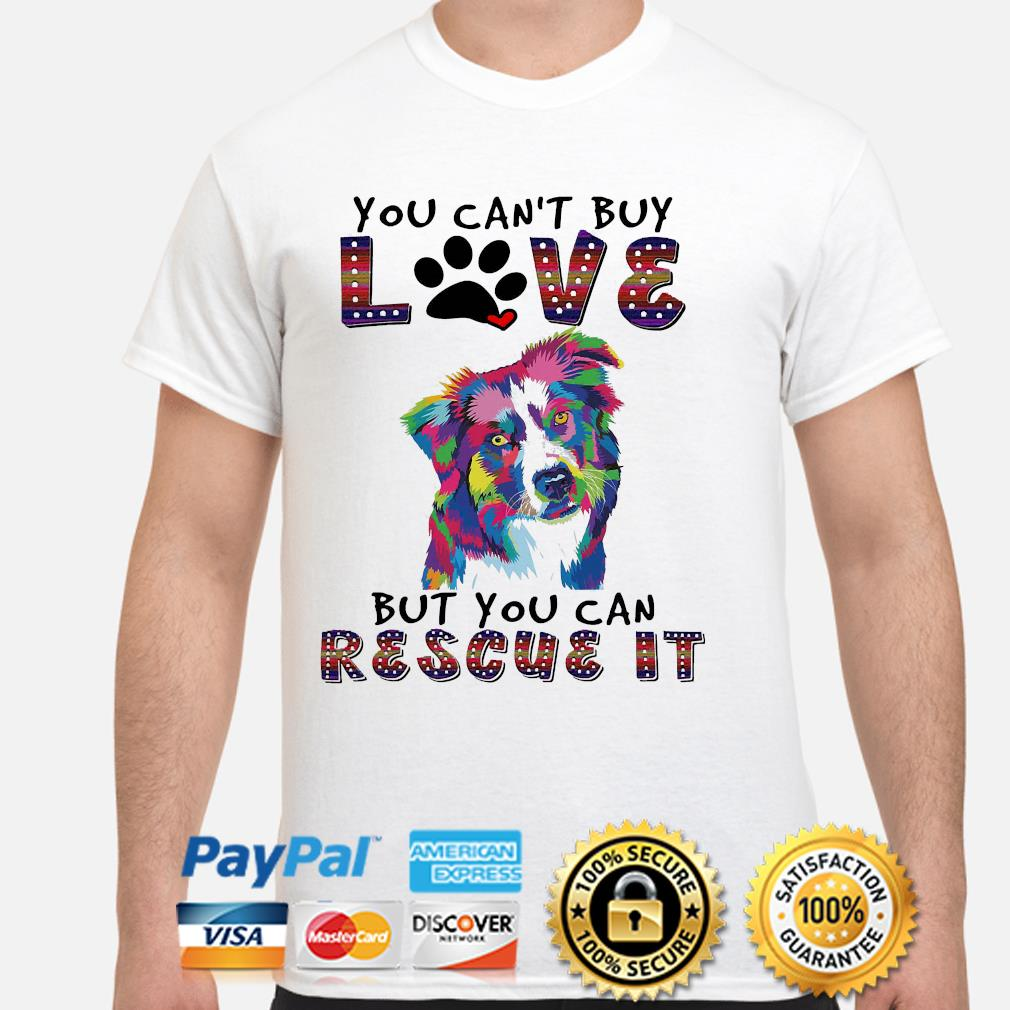 You can't buy love but you can rescue it s shirt