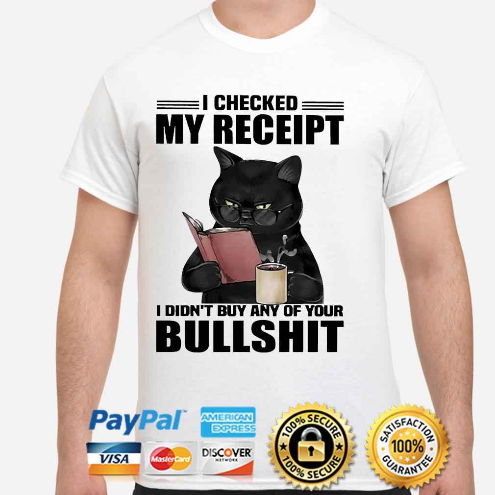 Black Cat drink coffee I checked my receipt I didn't buy any of your bullshit shirt