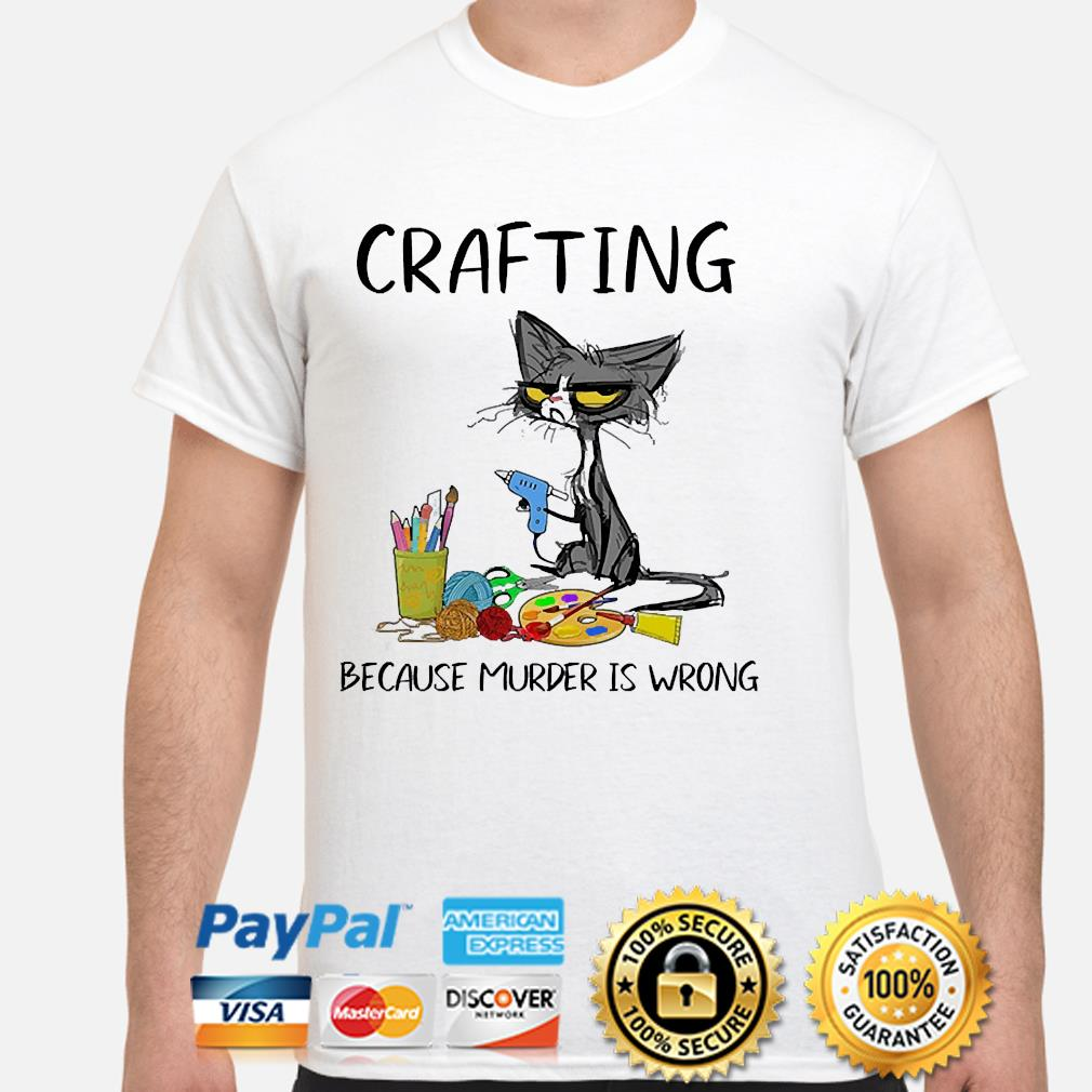 Cat crafting because murder is wrong shirt