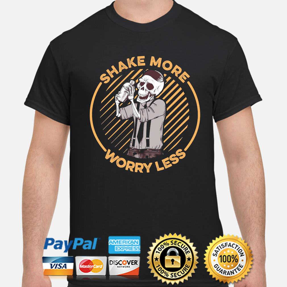 Skeleton shake more worry less shirt