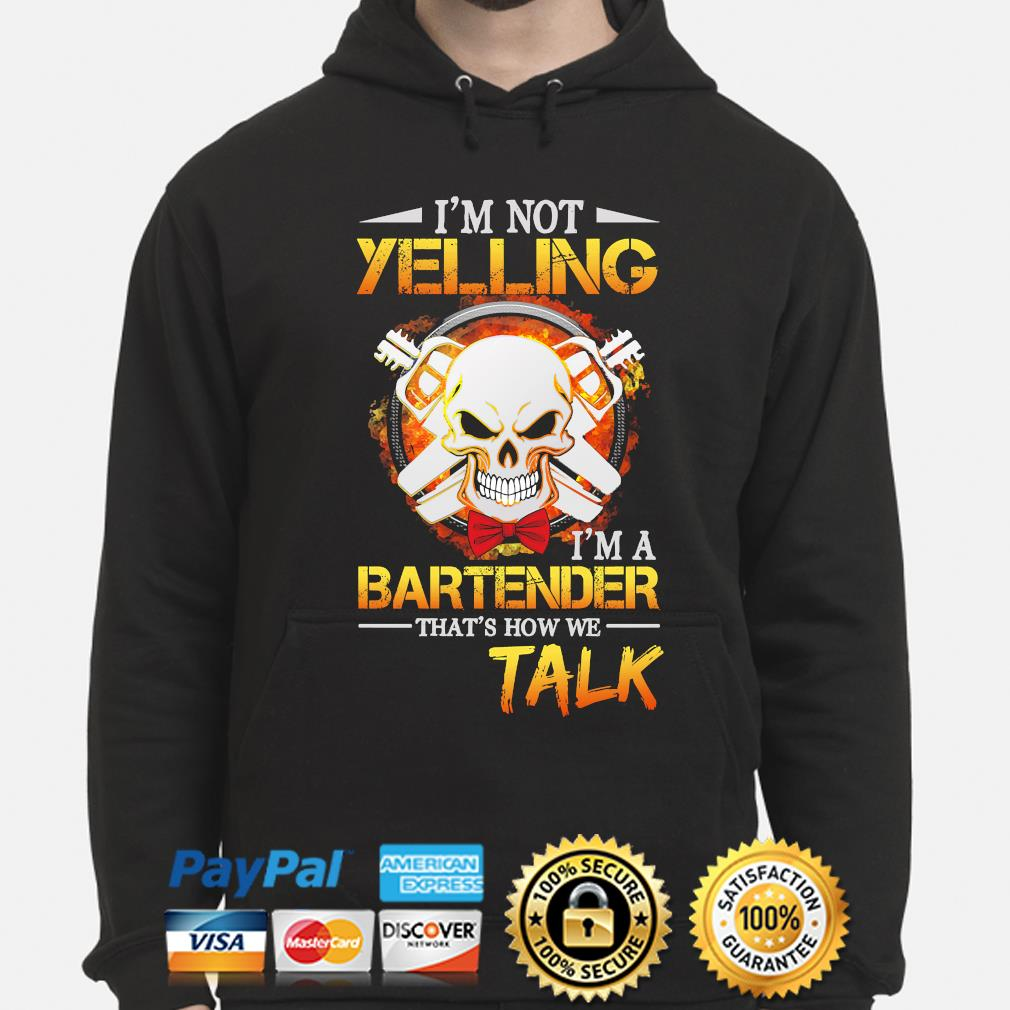 Skull I'm not yelling I'm a bartender that's how we talk hoodie