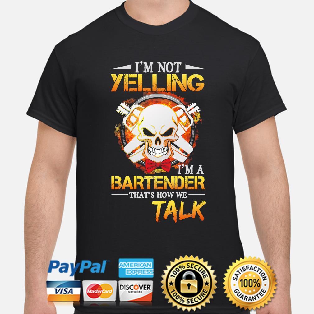 Skull I'm not yelling I'm a bartender that's how we talk shirt