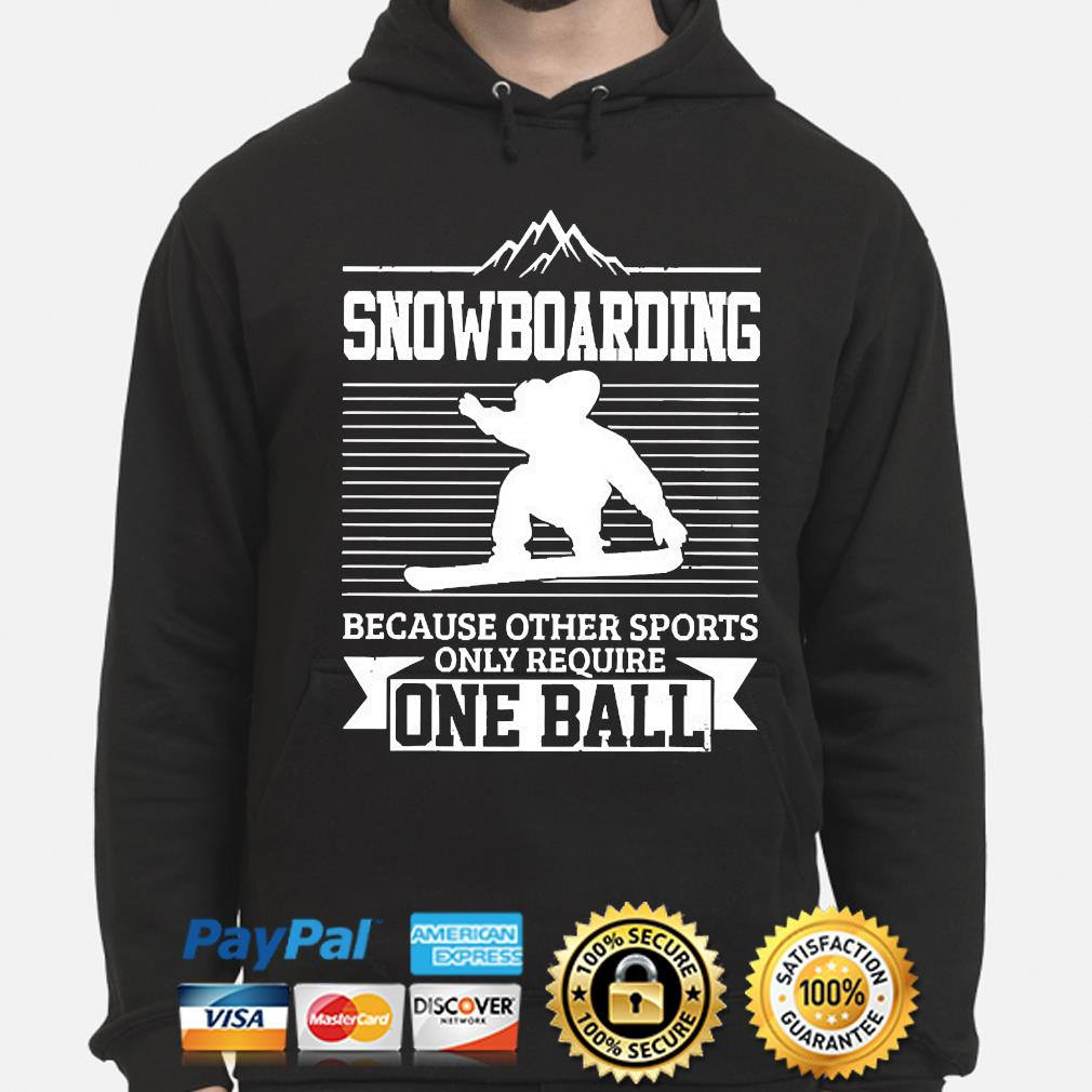 Snowboarding because other sports only require one ball hoodie