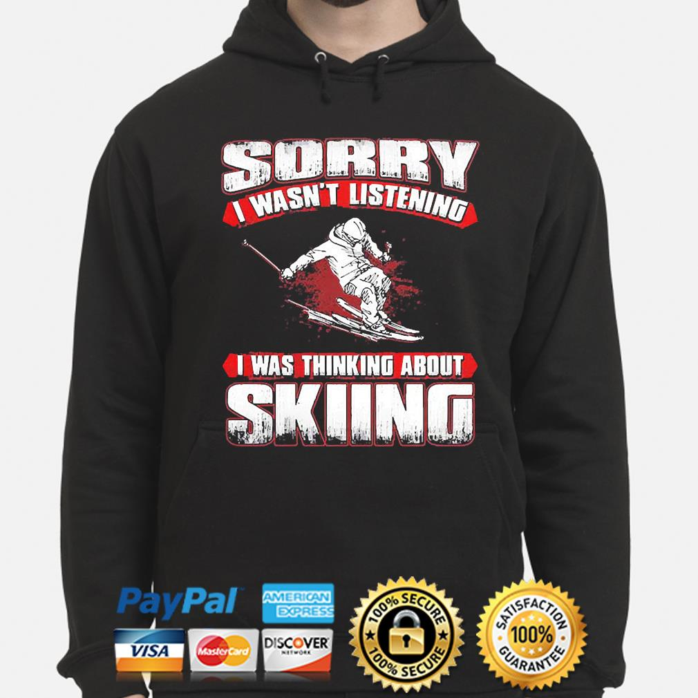 Sorry I wasn't listening I was thinking about skiing hoodie