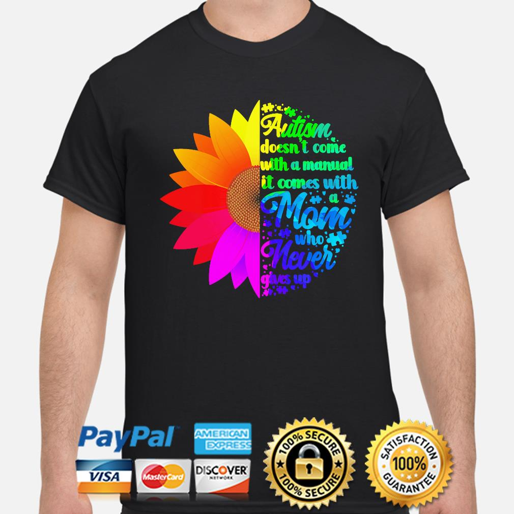 Sunflower autism doesn't come with a manual it comes with mom shirt