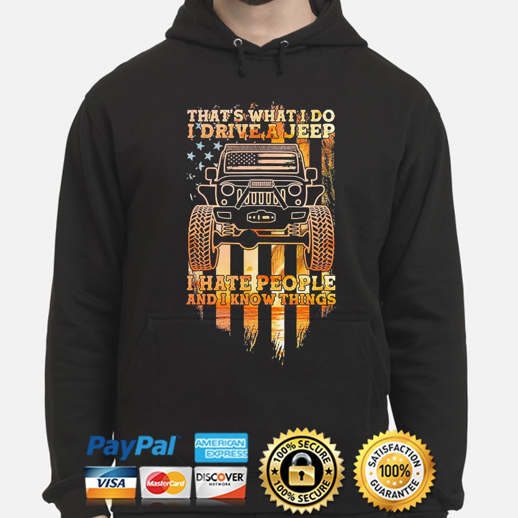 That's what I do I drive a jeep I hate people and I know things American flag hoodie