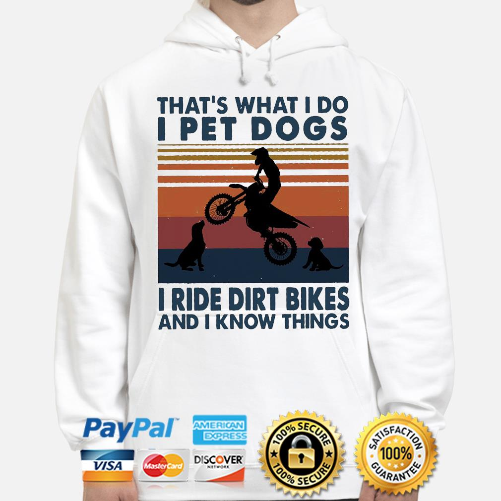 That's what I do I pet dog I ride dirt bikes and know things vintage hoodie