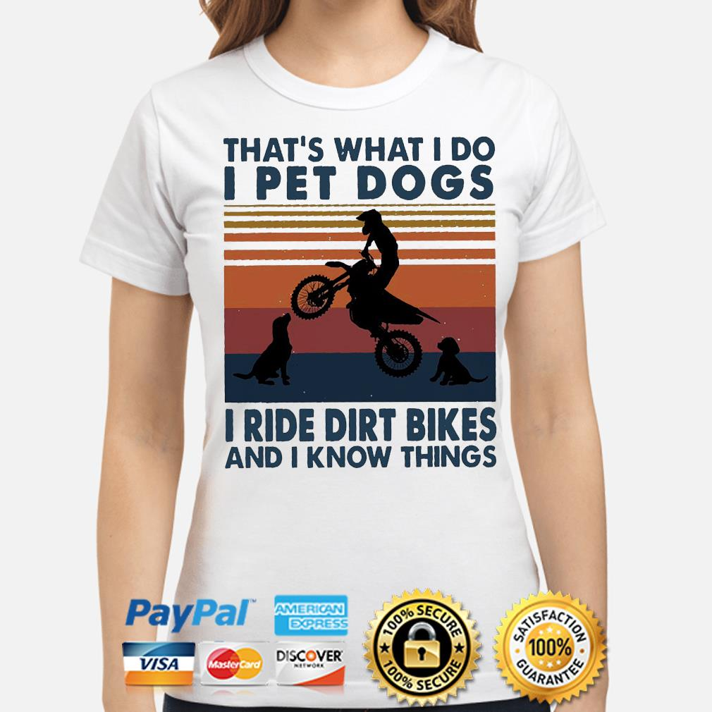 That's what I do I pet dog I ride dirt bikes and know things vintage ladies-shirt