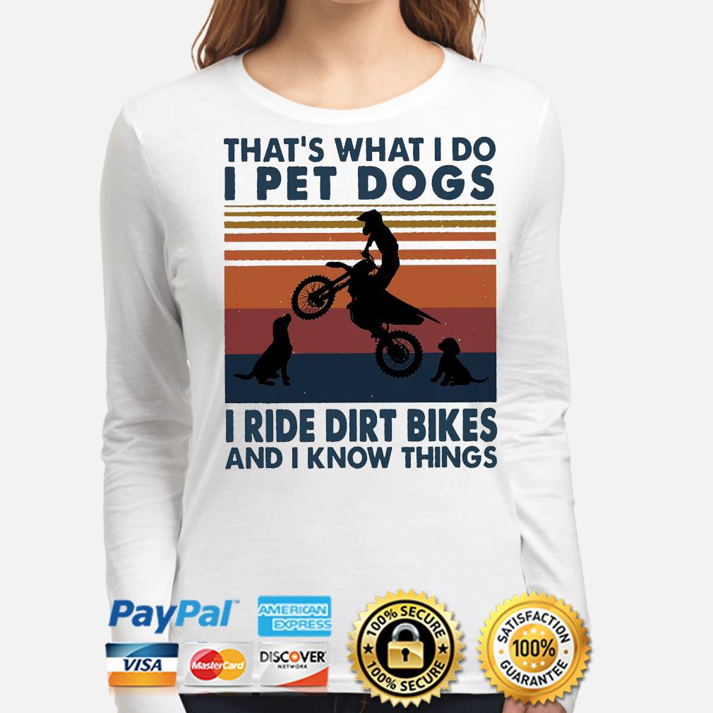 That's what I do I pet dog I ride dirt bikes and know things vintage long-sleeve