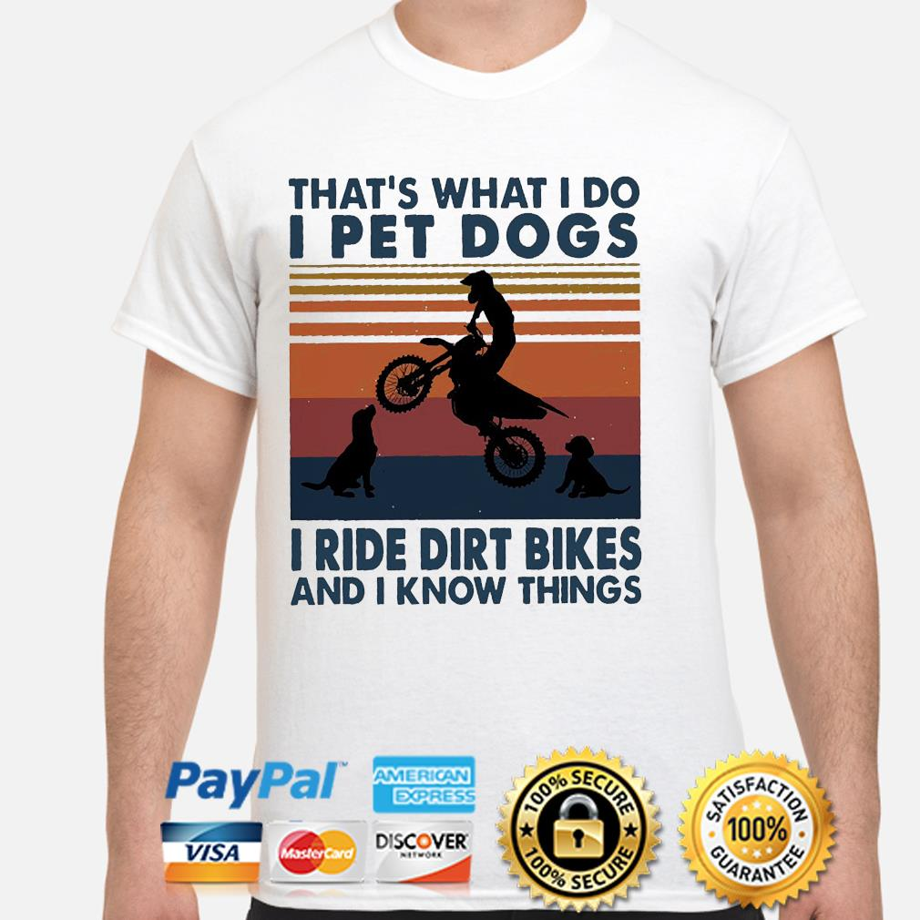 That's what I do I pet dog I ride dirt bikes and know things vintage shirt