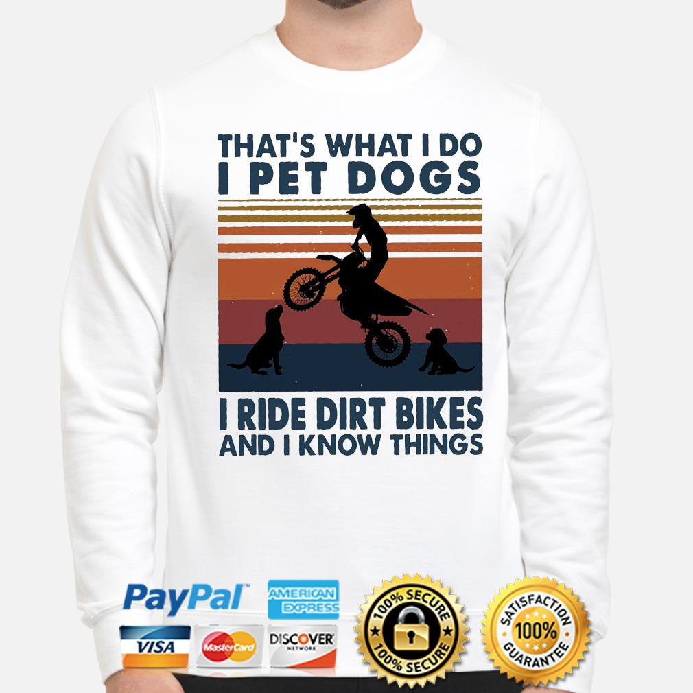 That's what I do I pet dog I ride dirt bikes and know things vintage sweater