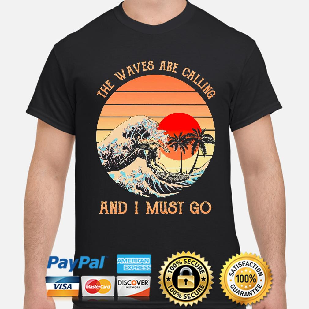 The waves are calling and I must go vintage shirt