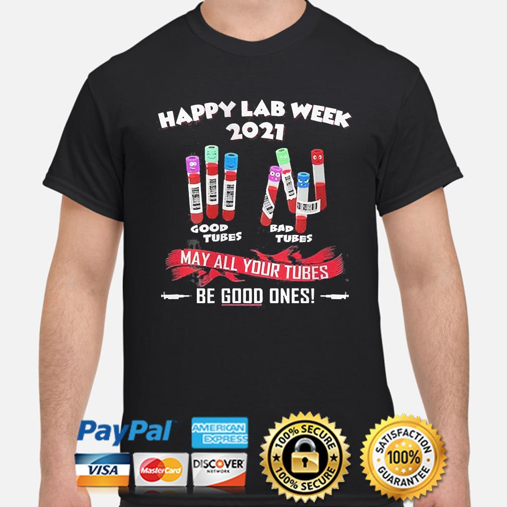 Happy lab week 2021 may all your tubes be good ones shirt