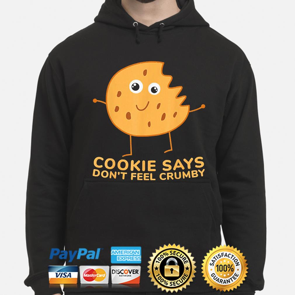 Chip the cookie says don't feel crumby hoodie