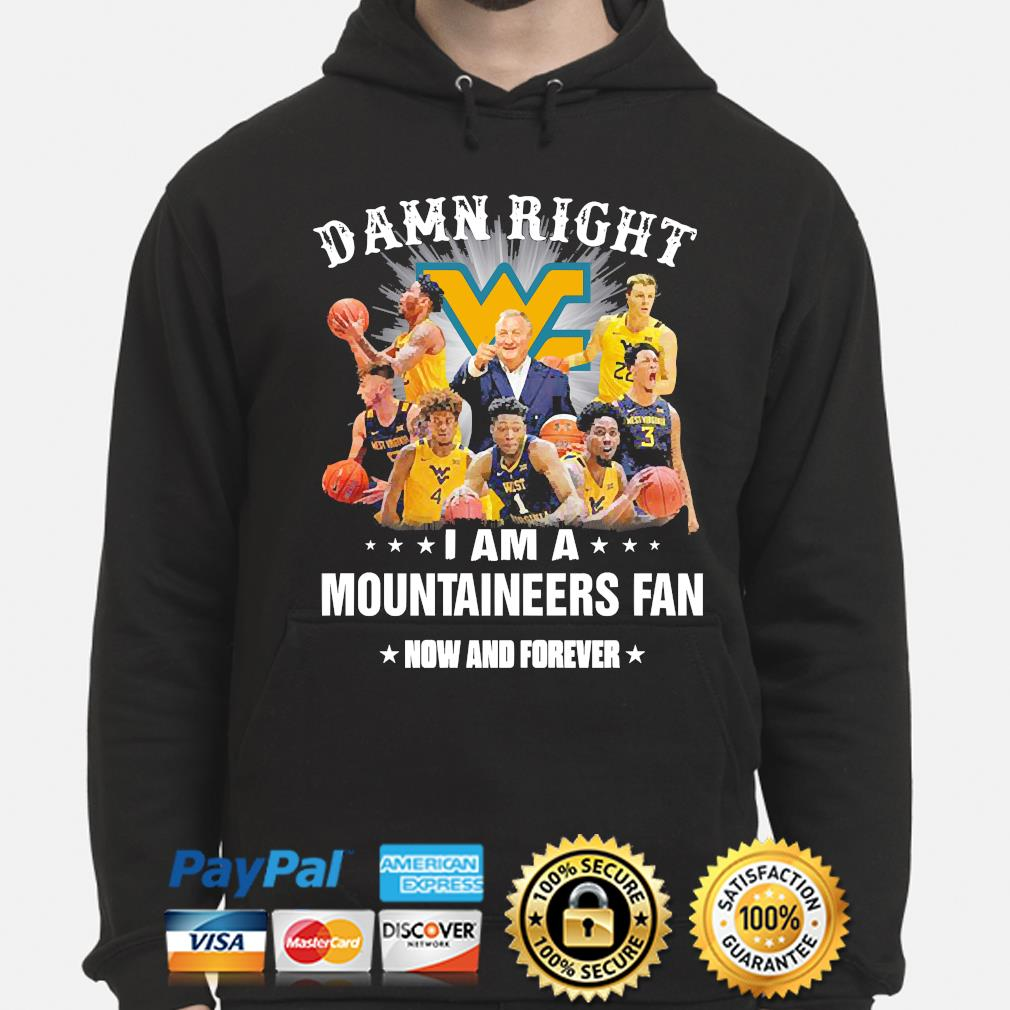 Damn right I am mountaineers fan now and forever hoodie
