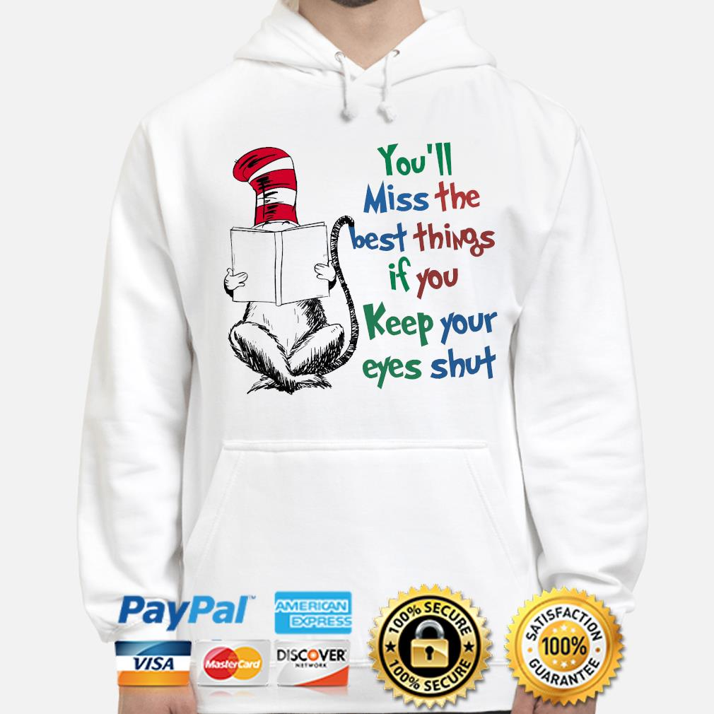 Dr seuss you'll miss the best things if you keep your eyes shut hoodie