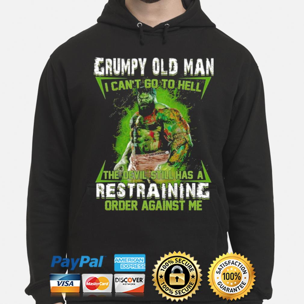 Grumpy old man I can't go to hell the devil still has a restraining order against me s hoodie