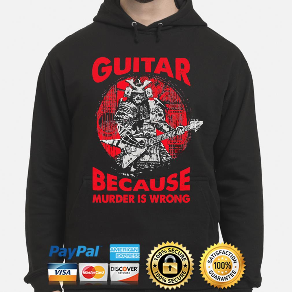 Guitar because murder is wrong hoodie