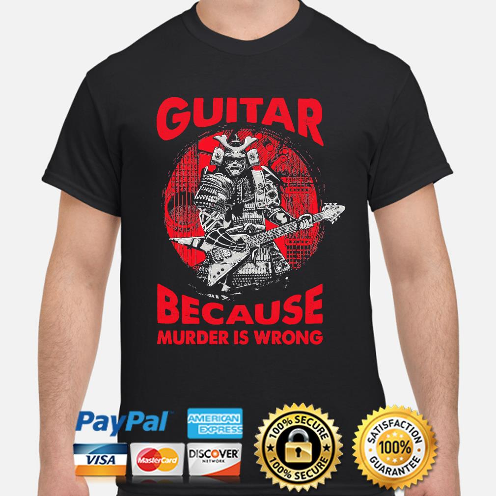 Guitar because murder is wrong shirt