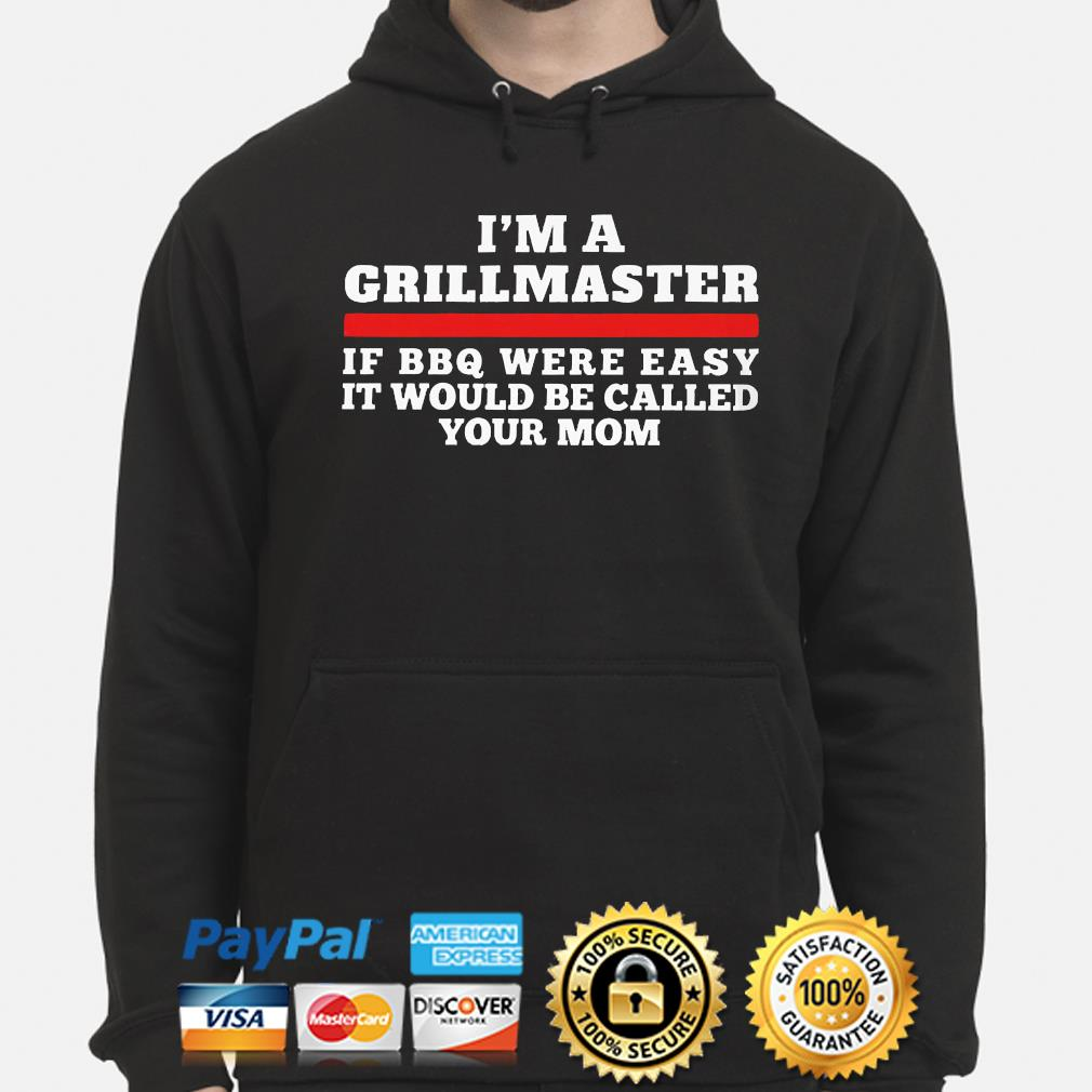 I am a grillmaster if bbq were easy it'd be called your mom hoodie
