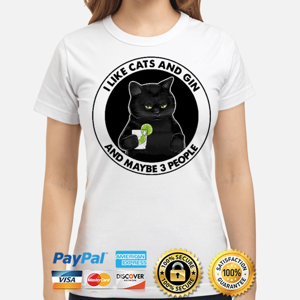 I like cats and gin and maybe 3 people shirt