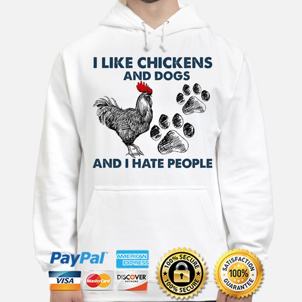 I like Chickens and dogs and I hate people hoodie