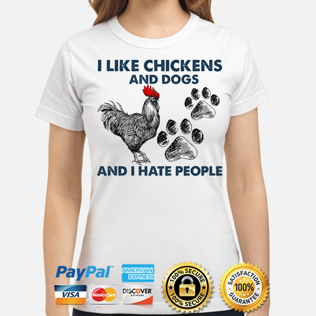 I like Chickens and dogs and I hate people shirt