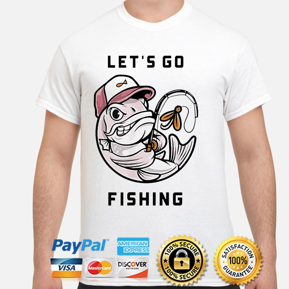 I love fishing let's go fishing shirt