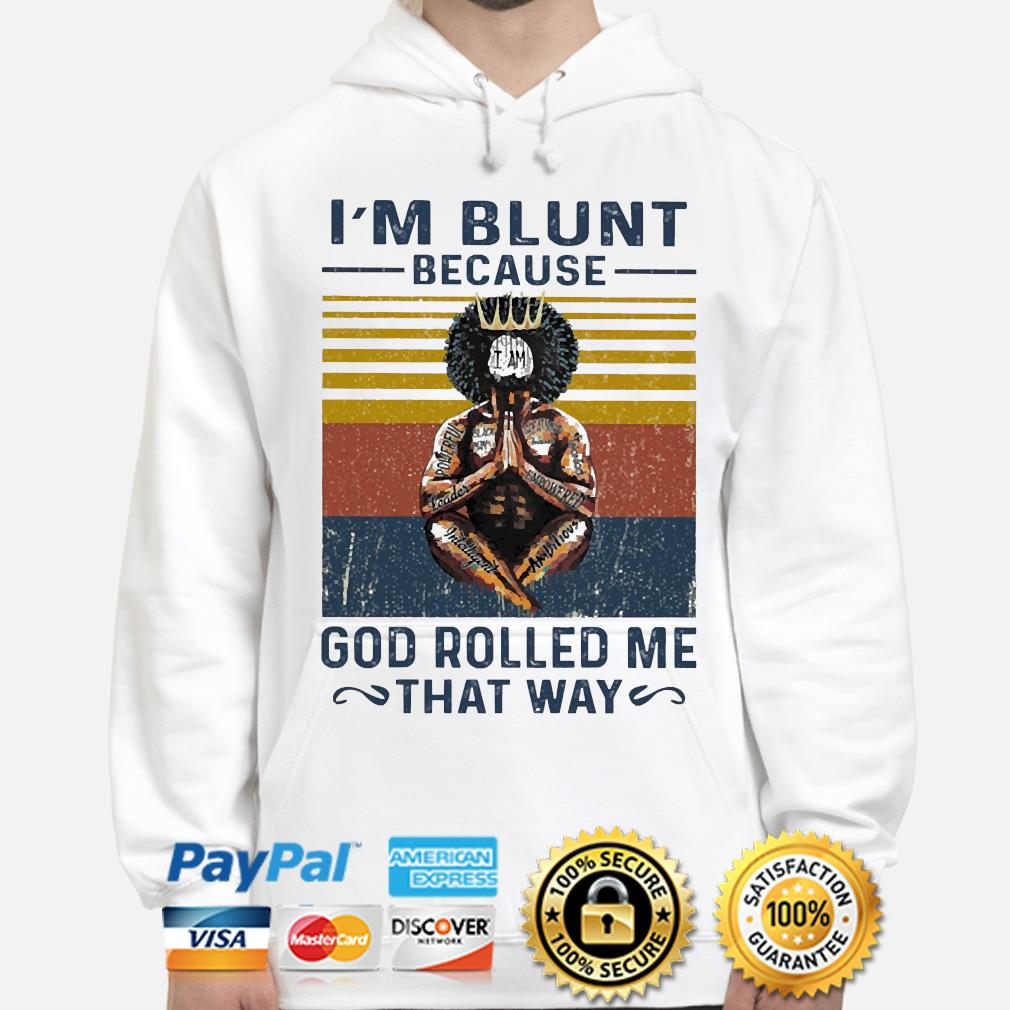 I'm blunt because I am God rolled me that way vintage hoodie