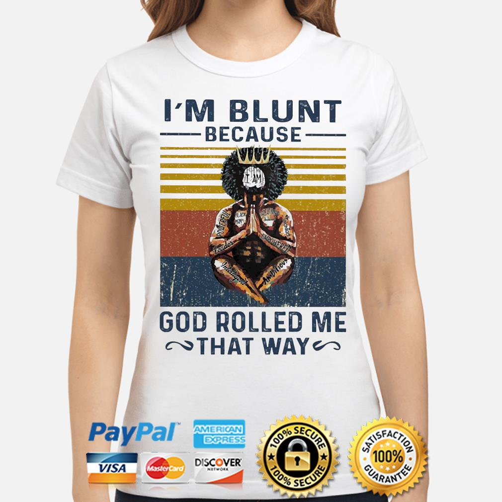 I'm blunt because I am God rolled me that way vintage shirt