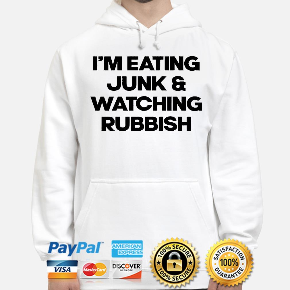 I'm eating junk and watching rubbish hoodie