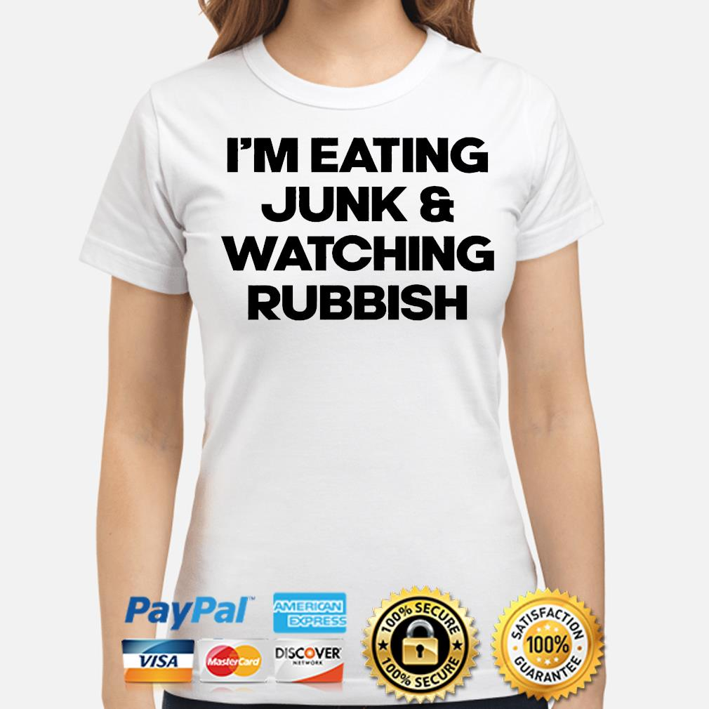 I'm eating junk and watching rubbish shirt