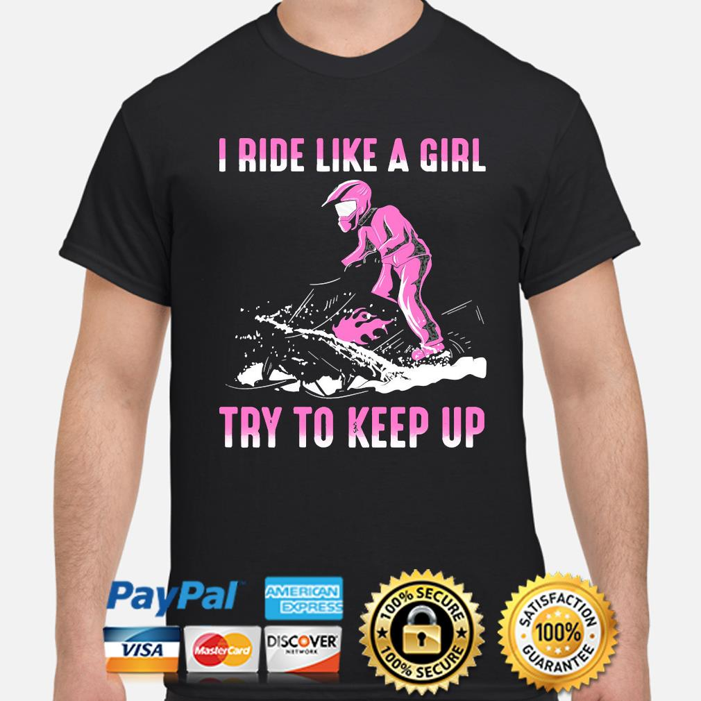 I ride like a girl try to keep up shirt