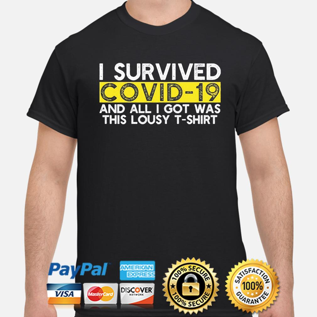I survived covid-19 and all I got was this lousy shirt