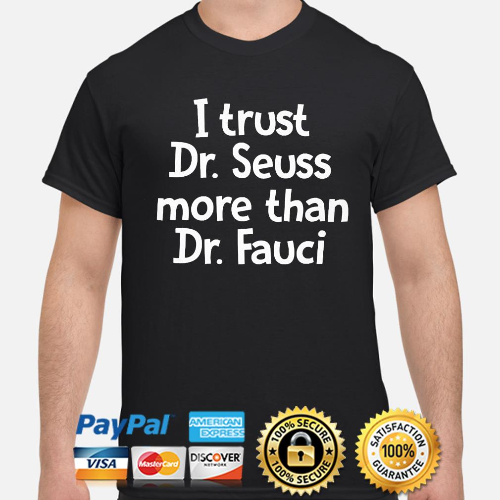 I trust dr seuss more than dr fauci shirt