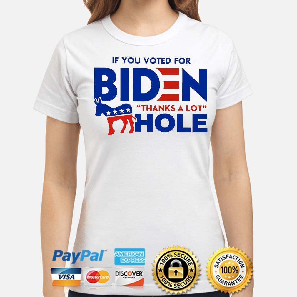 If you voted for biden thanks a lot hole shirt