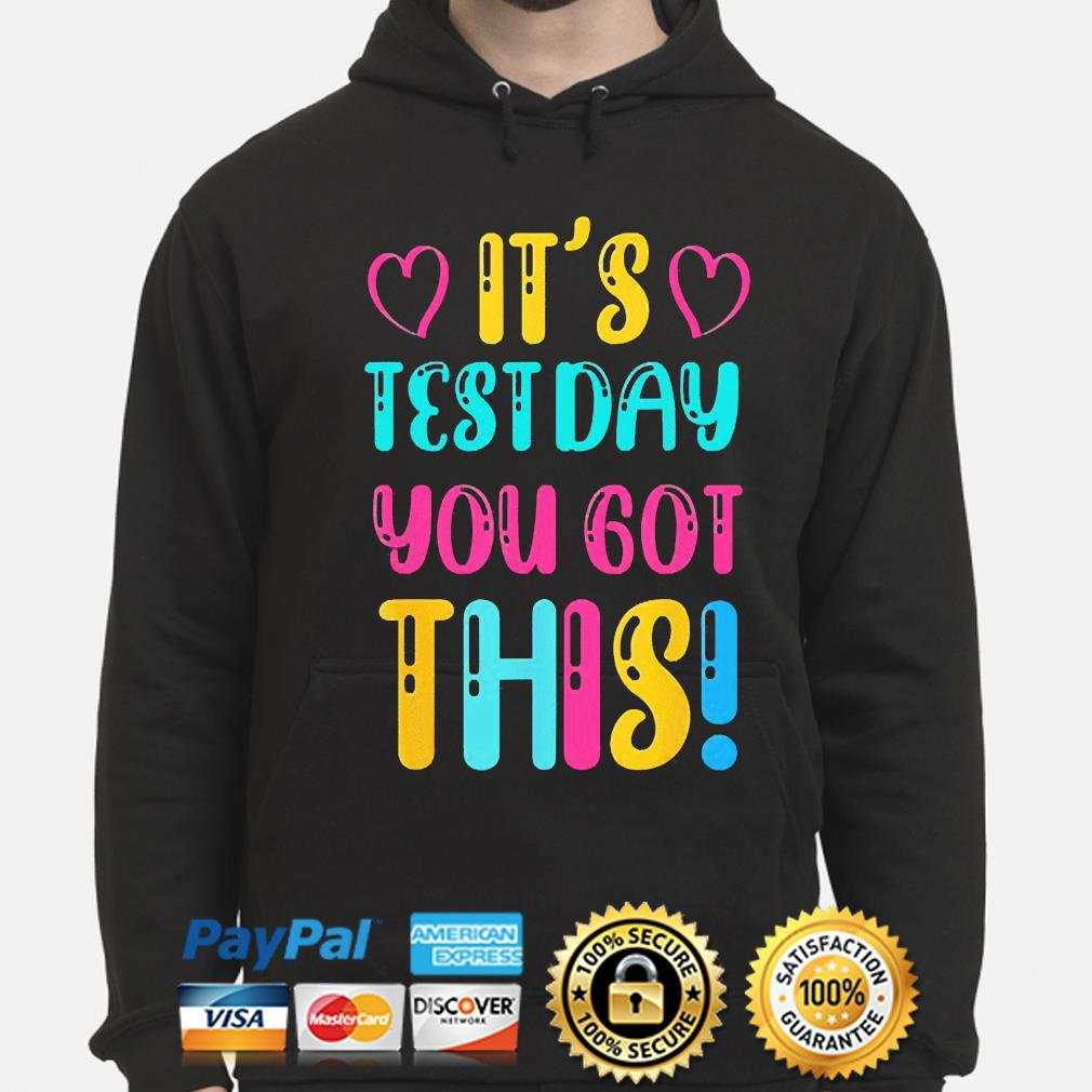 It's test day you got this teacher student testing day hoodie