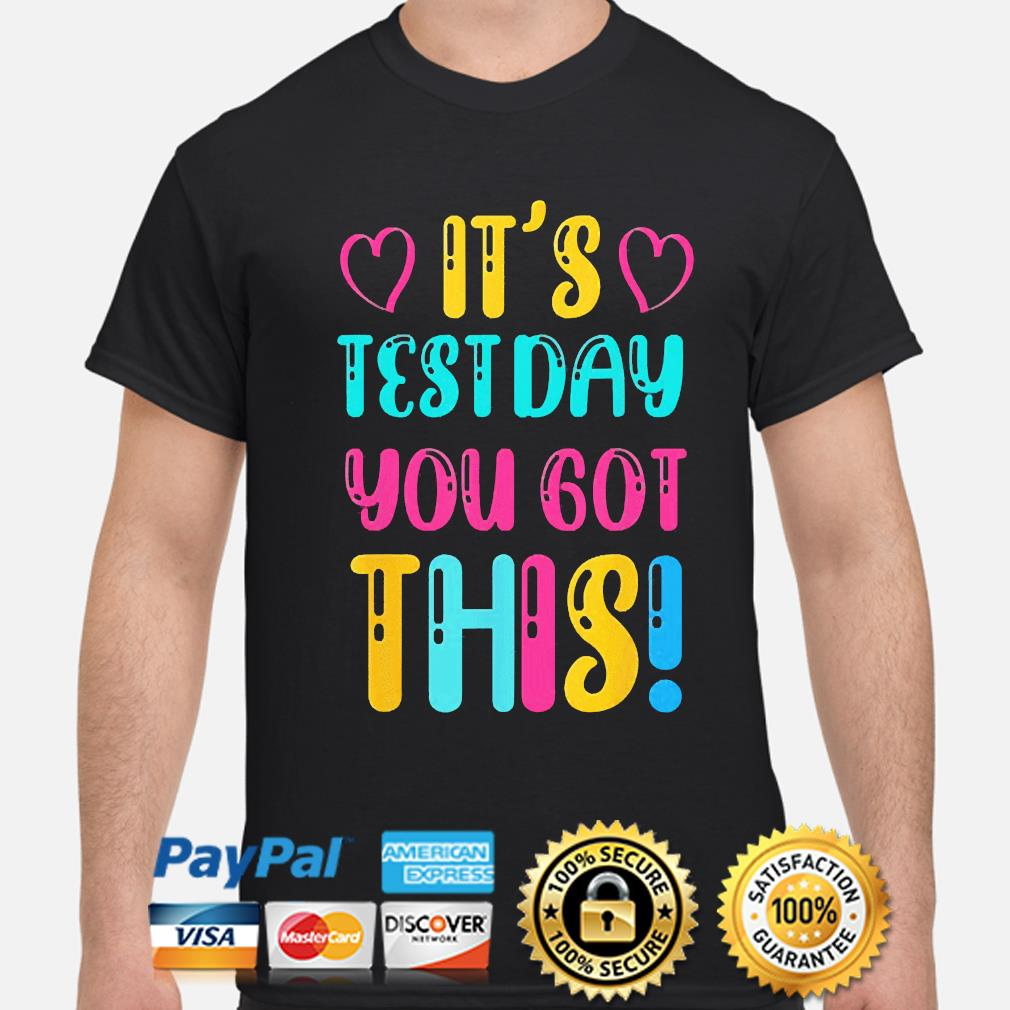 It's test day you got this teacher student testing day shirt