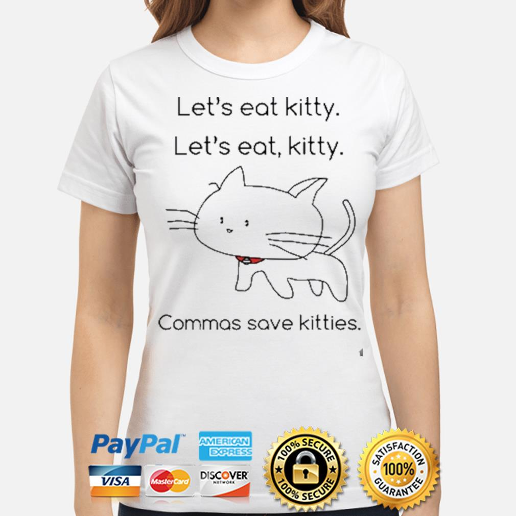 Let's eat Kitty let's eat kitty commas save kitties shirt