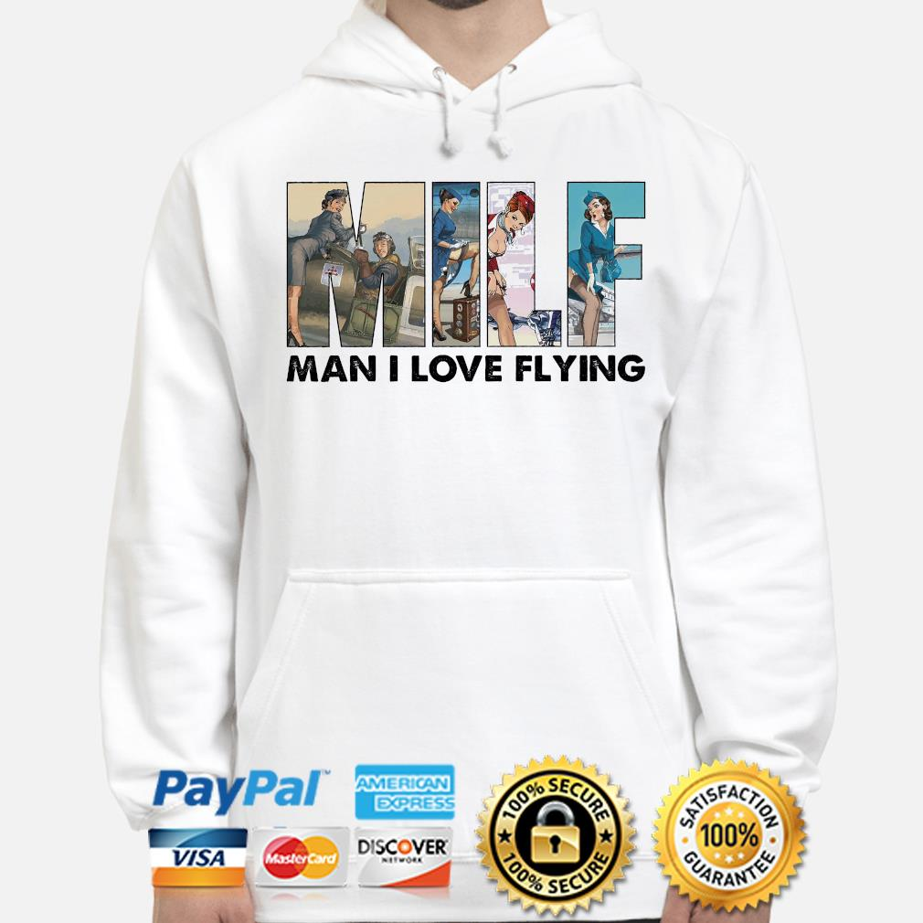 Milf man I love flying hoodie