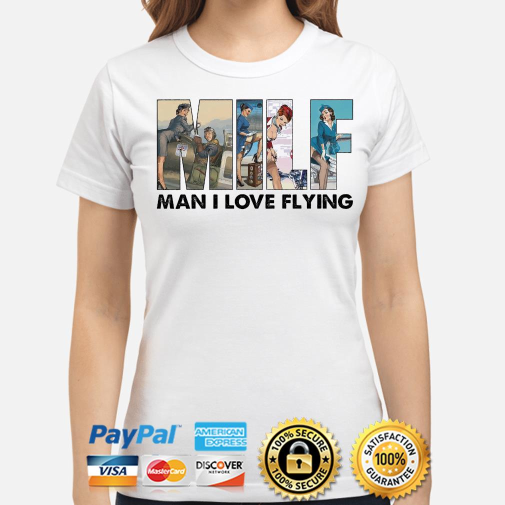 Milf man I love flying shirt