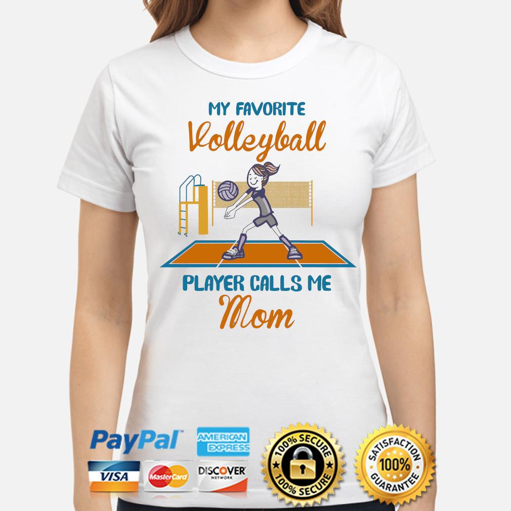 My favorite volleyball player calls me mom shirt