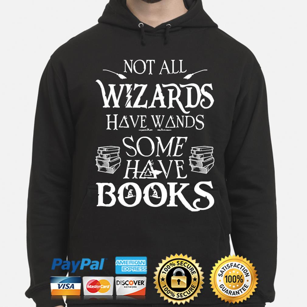 Not all wizards have wands some have books hoodie
