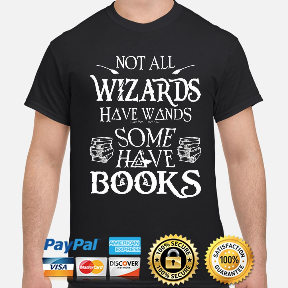 Not all wizards have wands some have books shirt