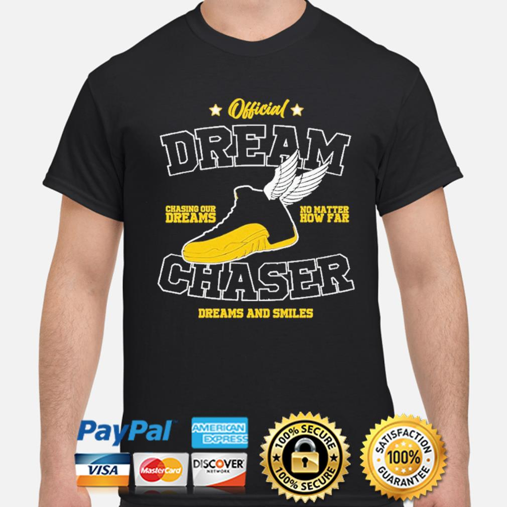 Official dream chasing dreams no matter chaser dreams and smiles shirt