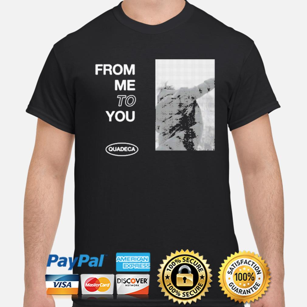 Official Quadeca merch from me to you shirt