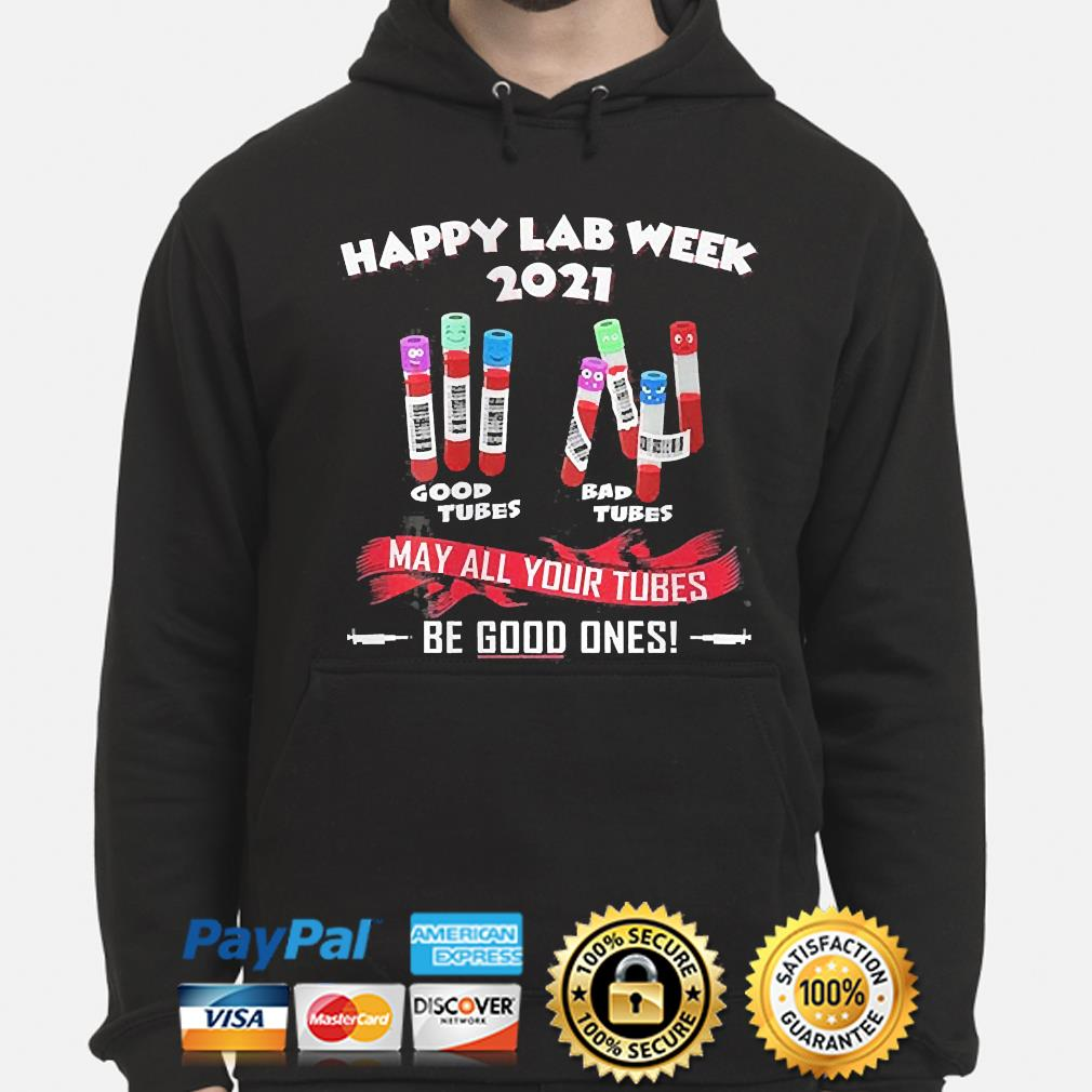 Happy lab week 2021 may all your tubes be good ones hoodie