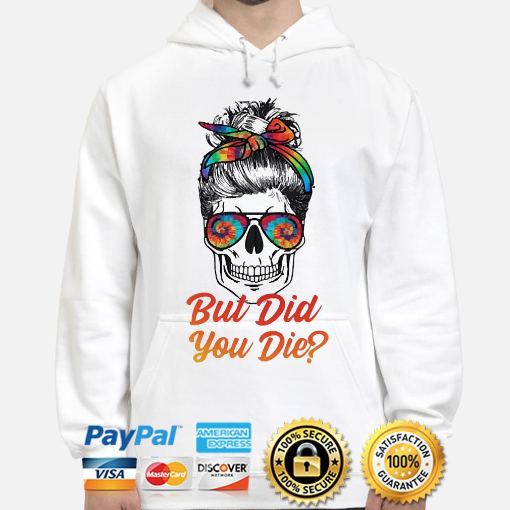 Skull but did you die hoodie